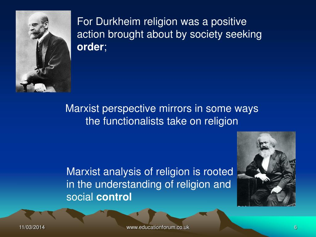 For Durkheim religion was a positive action brought about by society seeking