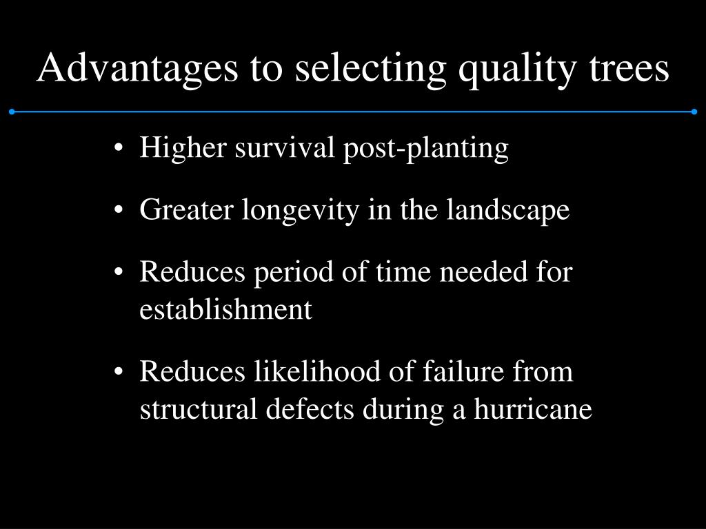 Advantages to selecting quality trees