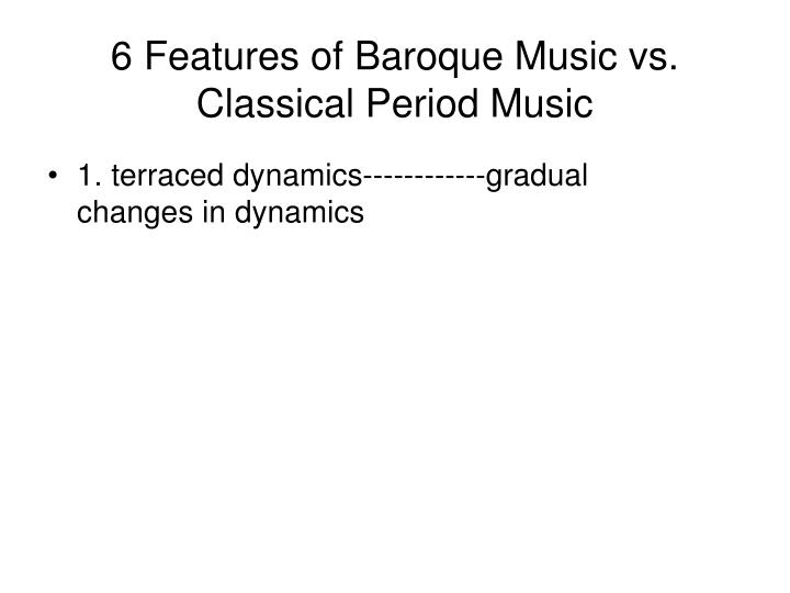 6 features of baroque music vs classical period music