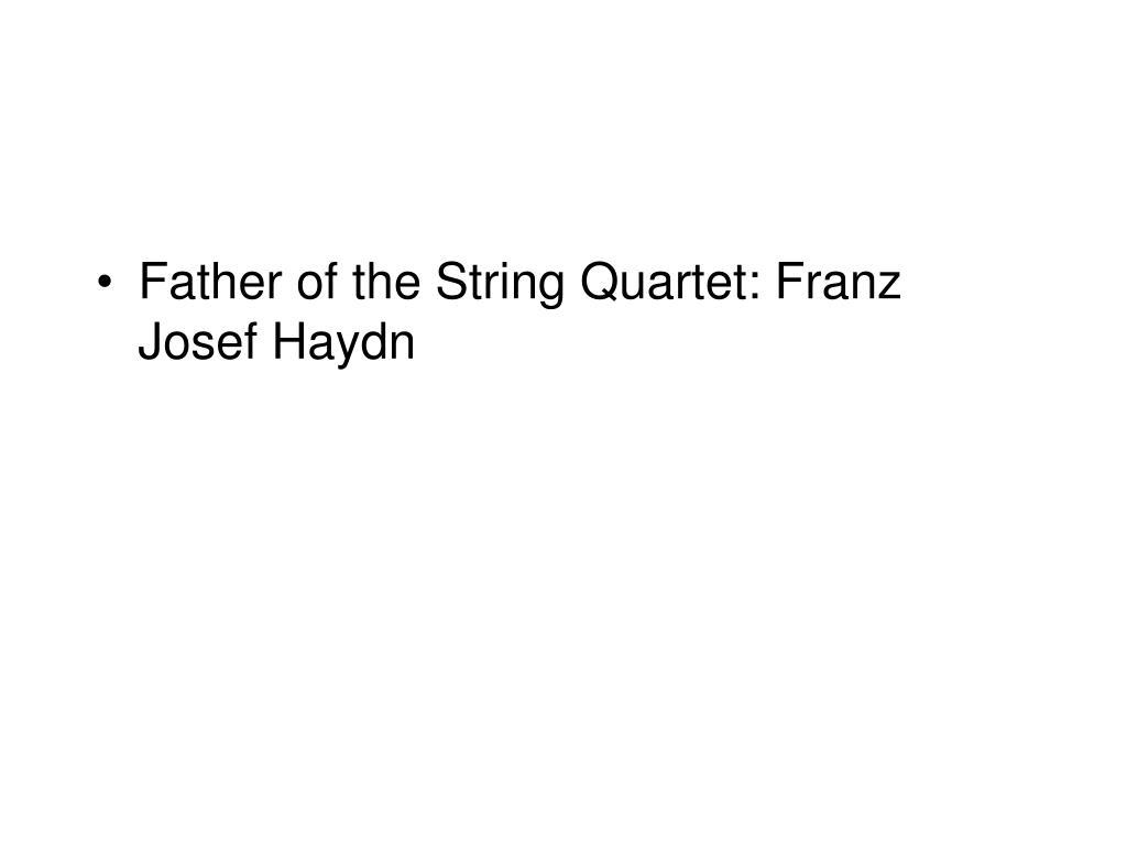 Father of the String Quartet: Franz Josef Haydn