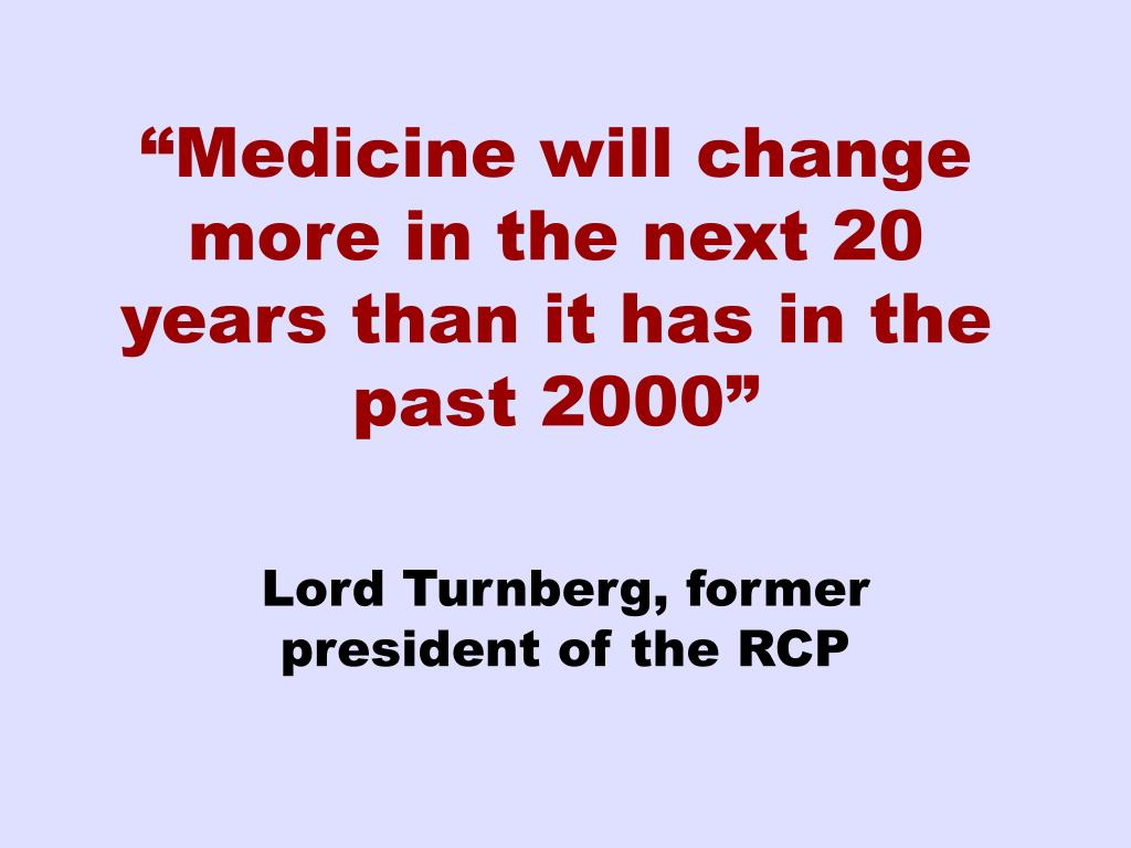 """Medicine will change more in the next 20 years than it has in the past 2000"""