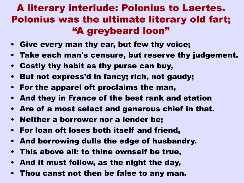 "A literary interlude: Polonius to Laertes. Polonius was the ultimate literary old fart; ""A greybeard loon"""