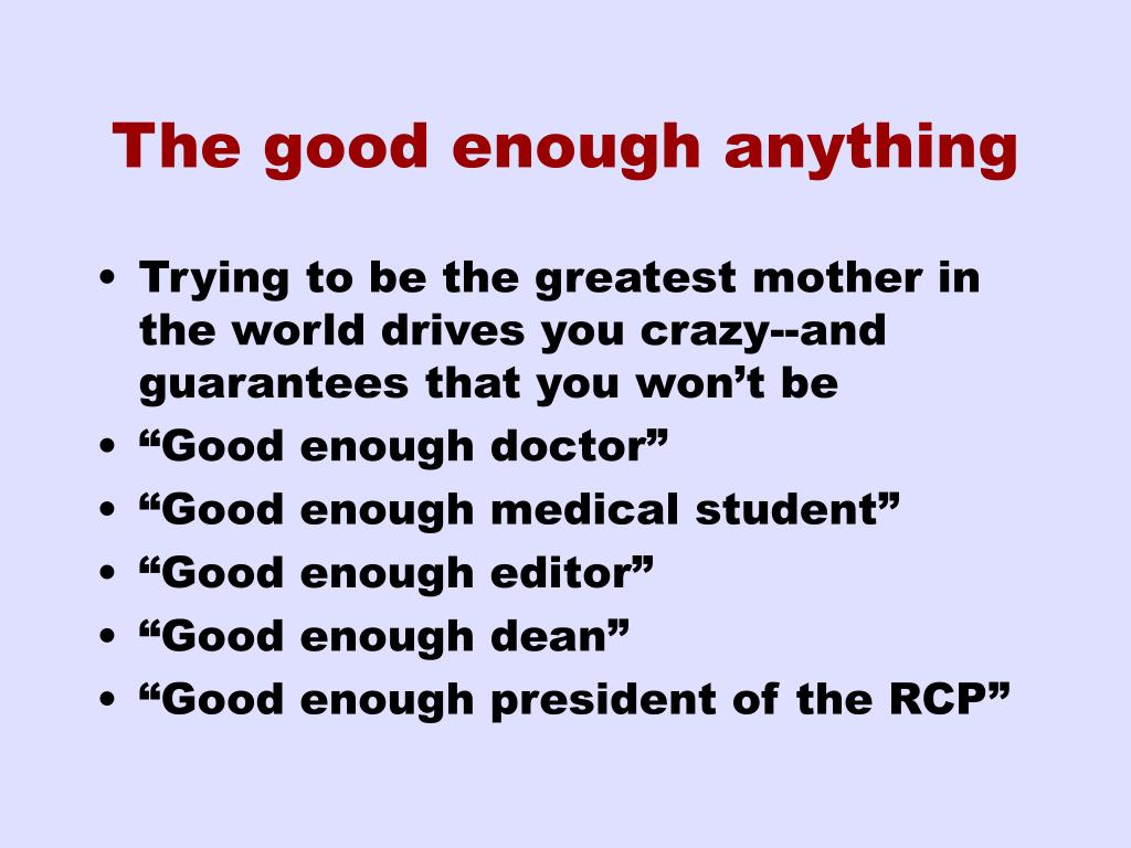 The good enough anything