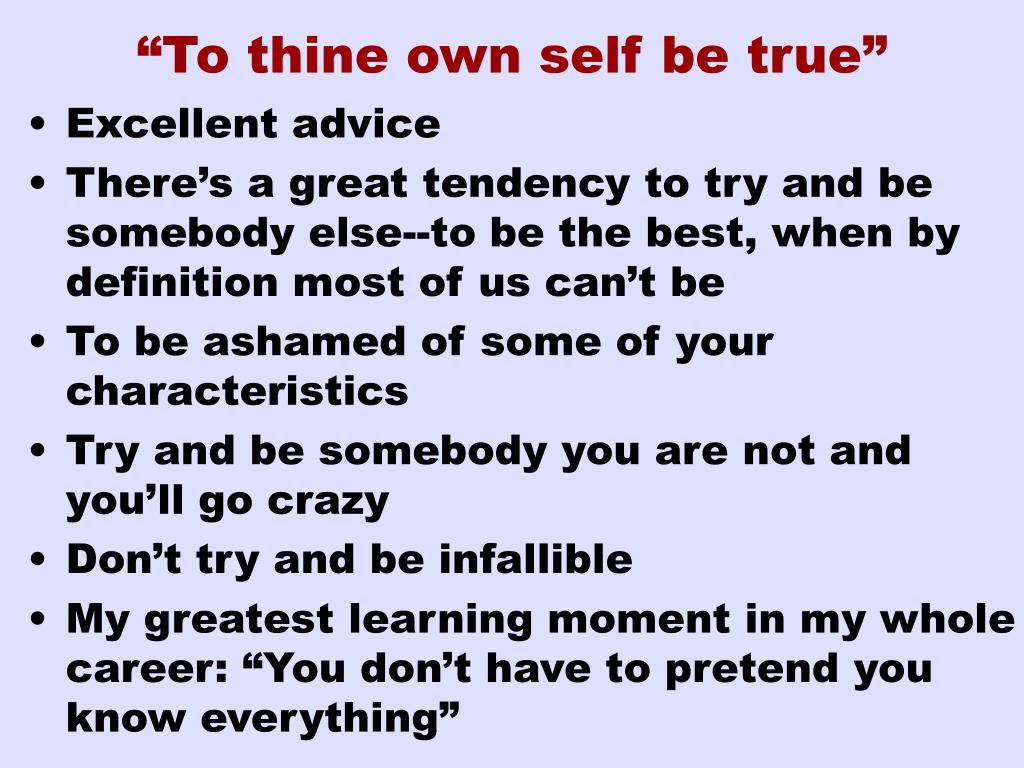 """To thine own self be true"""