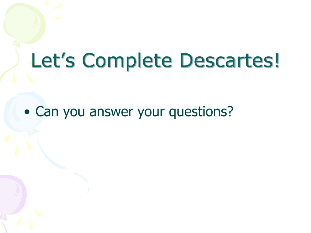 Let's Complete Descartes!