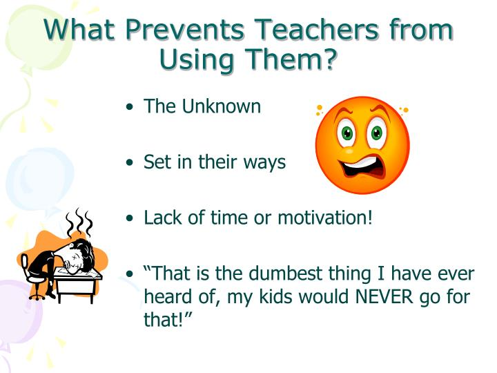 What prevents teachers from using them