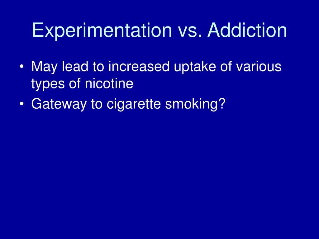 Experimentation vs. Addiction