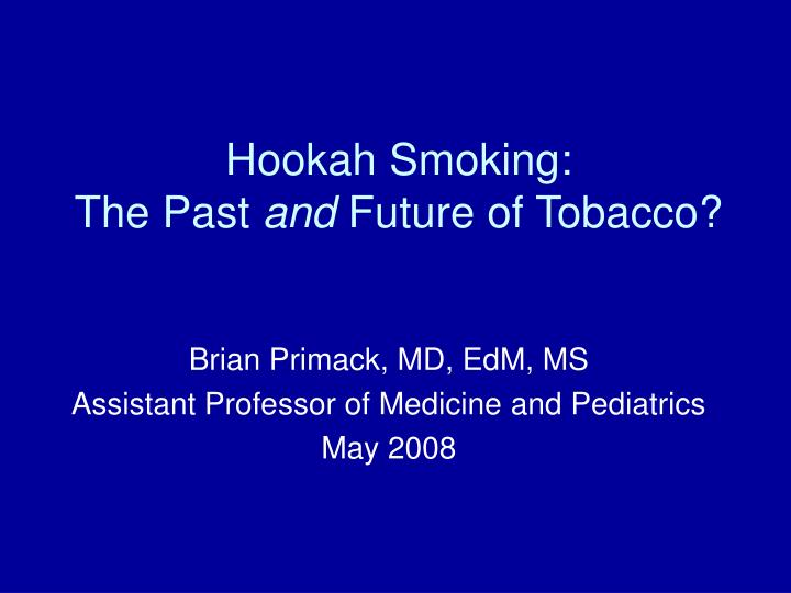 Hookah smoking the past and future of tobacco