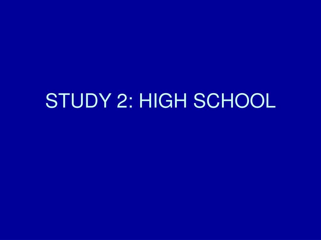 STUDY 2: HIGH SCHOOL