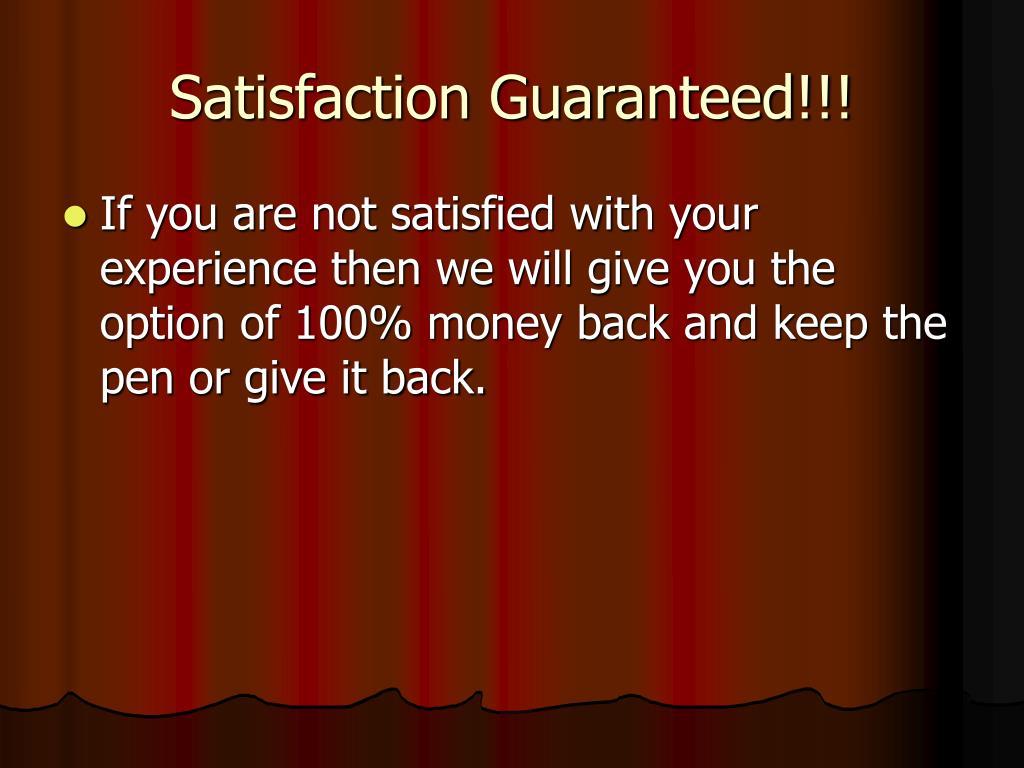 Satisfaction Guaranteed!!!