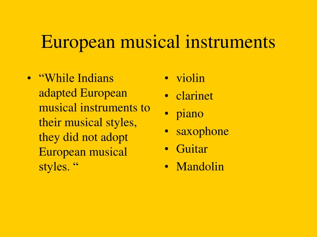 """While Indians adapted European musical instruments to their musical styles, they did not adopt European musical styles. """