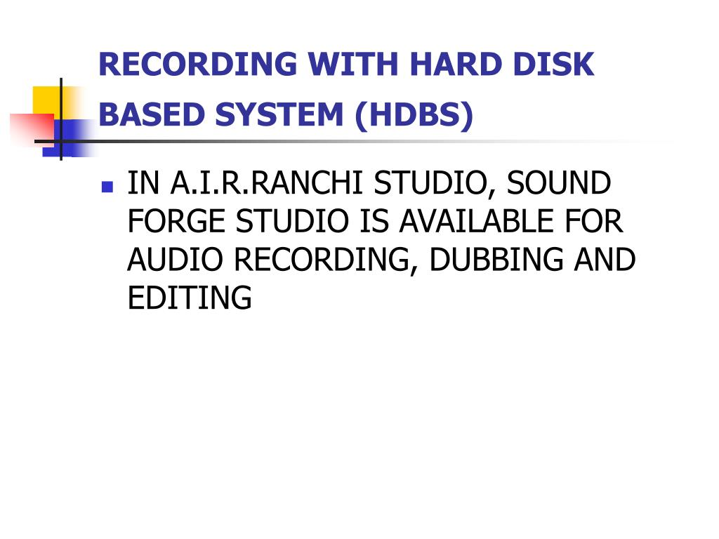 RECORDING WITH HARD DISK BASED SYSTEM (HDBS)