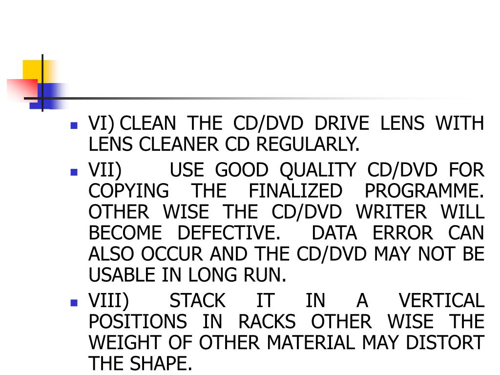 VI)	CLEAN THE CD/DVD DRIVE LENS WITH LENS CLEANER CD REGULARLY.