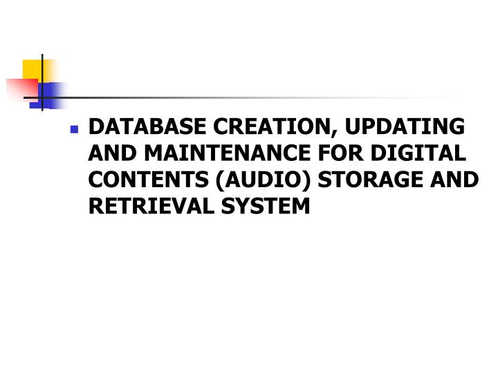 DATABASE CREATION, UPDATING AND MAINTENANCE FOR DIGITAL CONTENTS (AUDIO) STORAGE AND RETRIEVAL SYSTE...