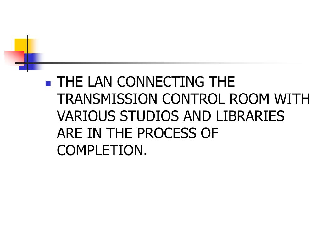 THE LAN CONNECTING THE TRANSMISSION CONTROL ROOM WITH VARIOUS STUDIOS AND LIBRARIES ARE IN THE PROCESS OF COMPLETION.