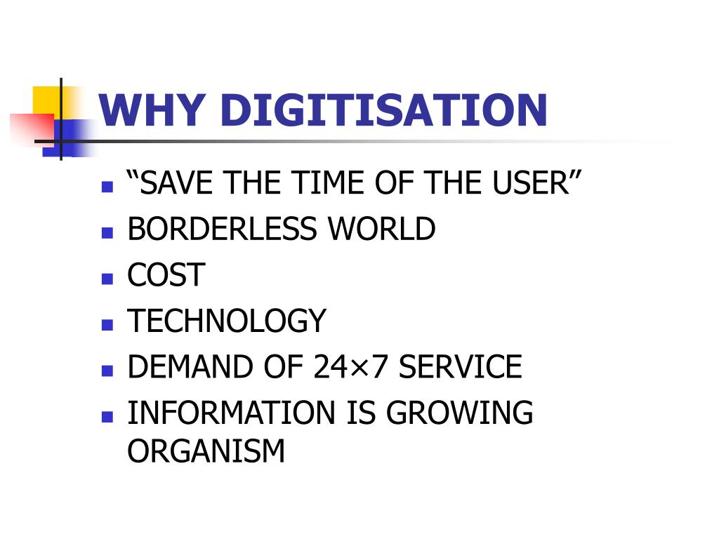 WHY DIGITISATION