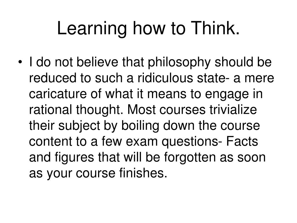 Learning how to Think.