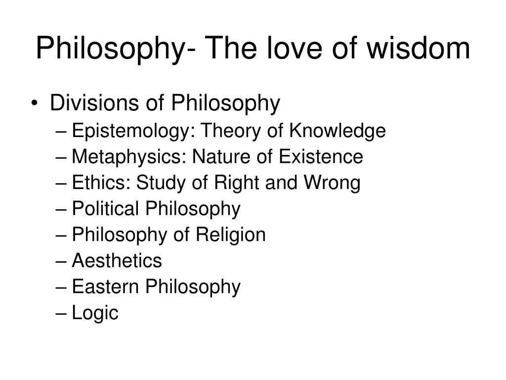 Philosophy- The love of wisdom