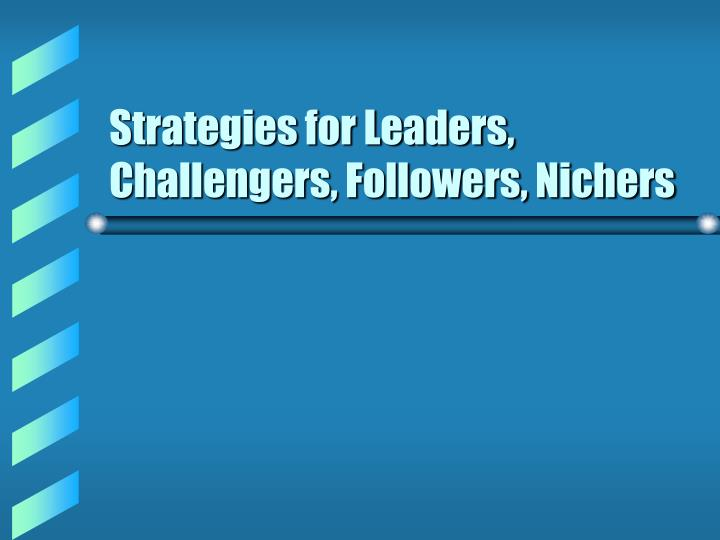 Strategies for leaders challengers followers nichers l.jpg