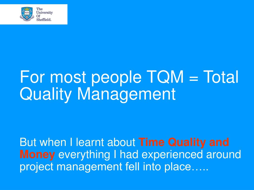 For most people TQM = Total Quality Management