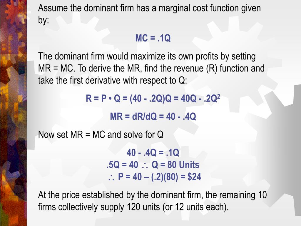 Assume the dominant firm has a marginal cost function given by: