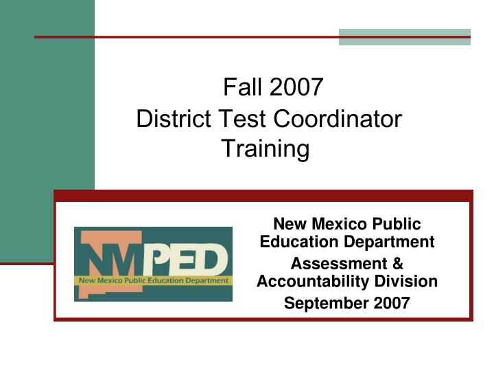 Fall 2007 district test coordinator training