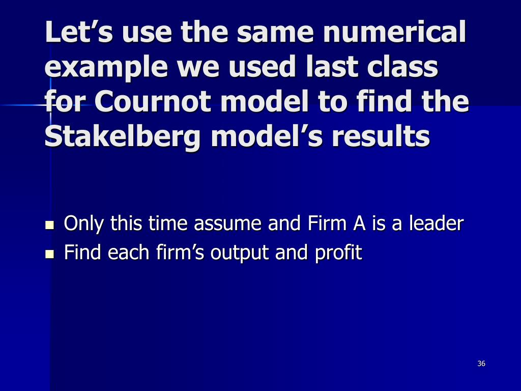Let's use the same numerical example we used last class for Cournot model to find the Stakelberg model's results