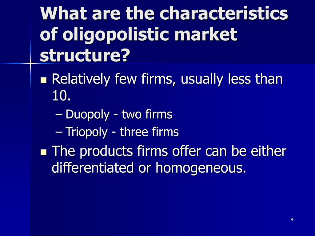 What are the characteristics of oligopolistic market structure?