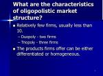 what are the characteristics of oligopolistic market structure