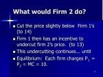 what would firm 2 do