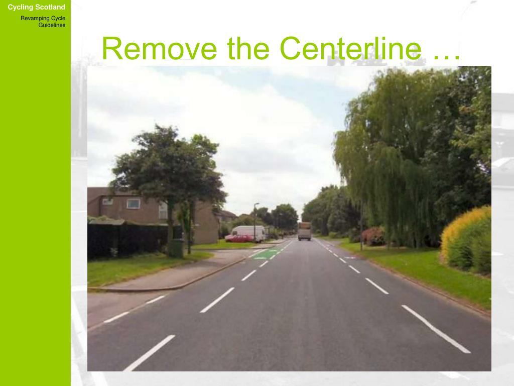 Remove the Centerline …