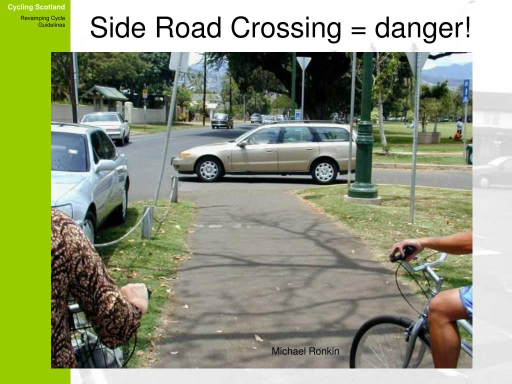 Side Road Crossing = danger!