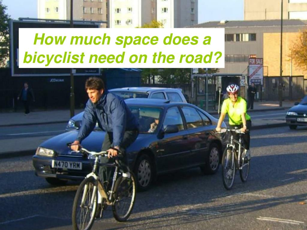 How much space does a bicyclist need on the road?