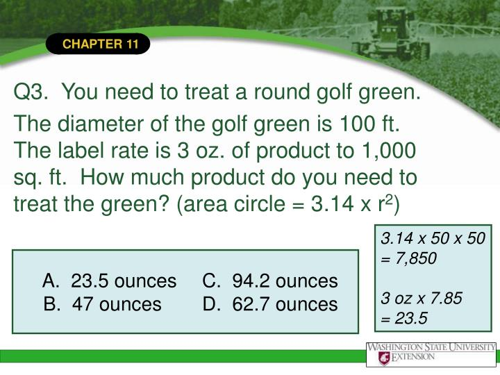 Q3.  You need to treat a round golf green.