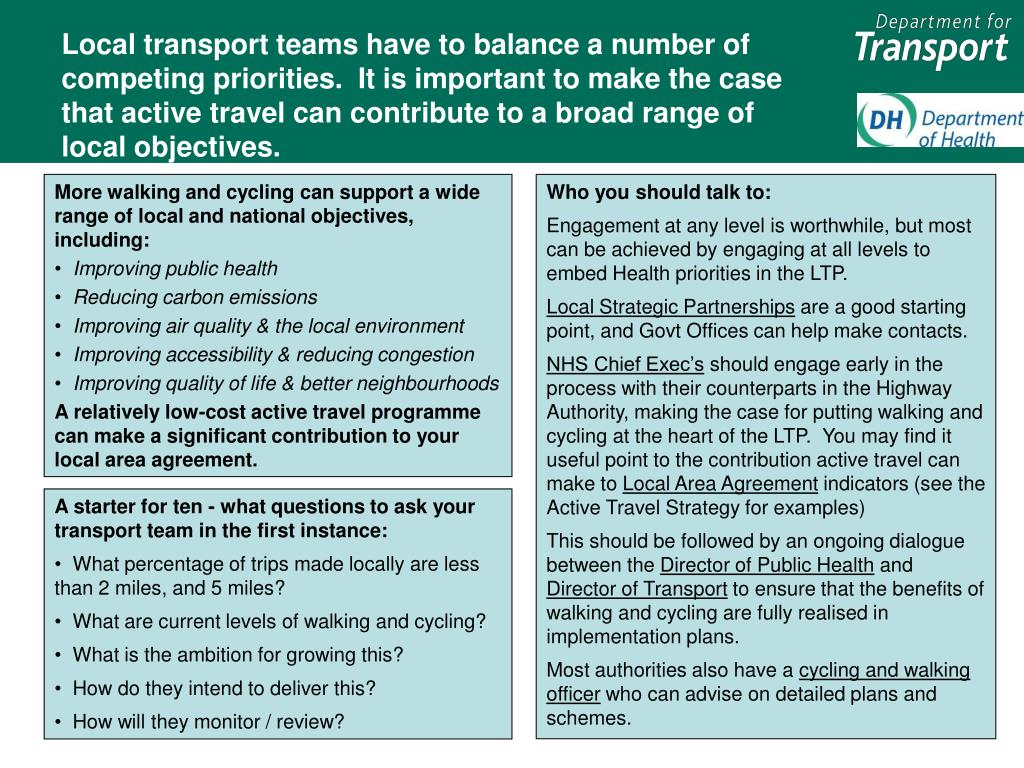 Local transport teams have to balance a number of competing priorities.  It is important to make the case that active travel can contribute to a broad range of local objectives.