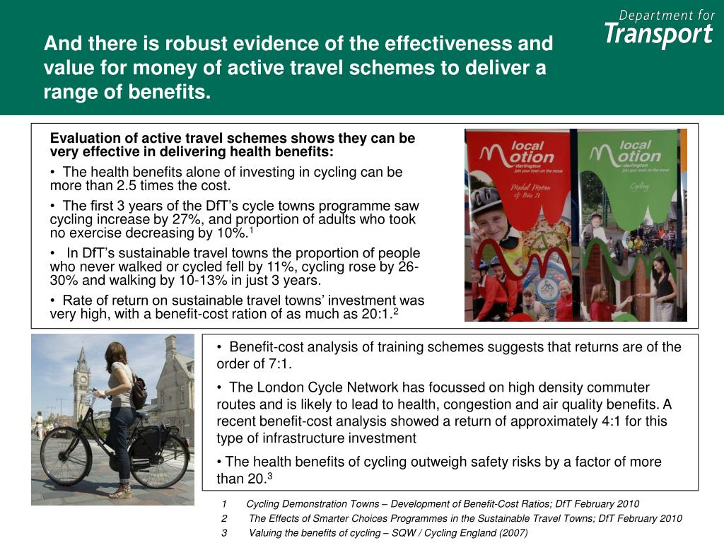 And there is robust evidence of the effectiveness and value for money of active travel schemes to deliver a range of benefits.