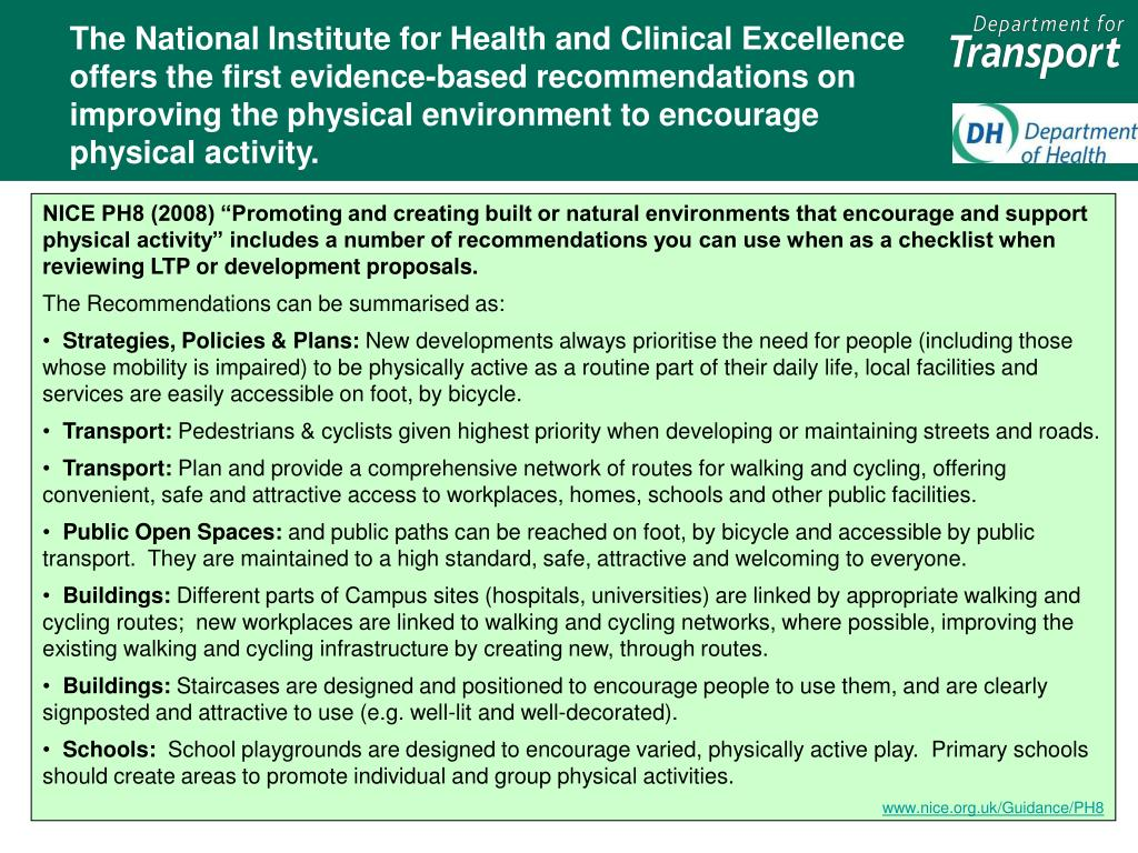 The National Institute for Health and Clinical Excellence offers the first evidence-based recommendations on improving the physical environment to encourage physical activity.