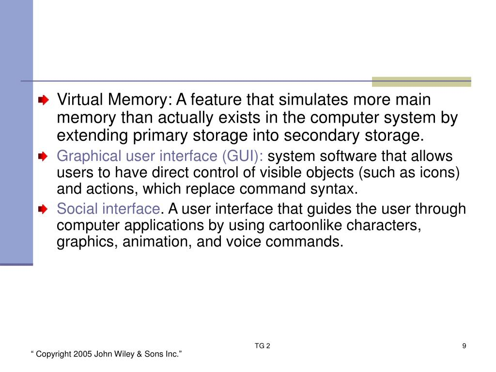Virtual Memory: A feature that simulates more main memory than actually exists in the computer system by extending primary storage into secondary storage.