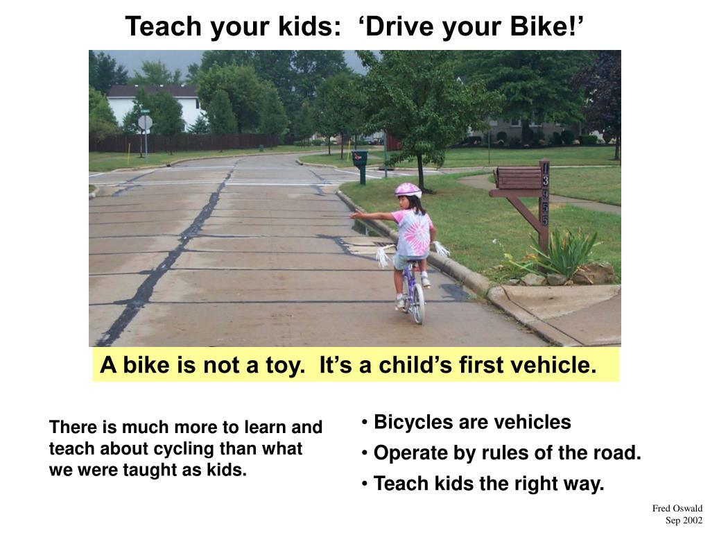Teach your kids:  'Drive your Bike!'