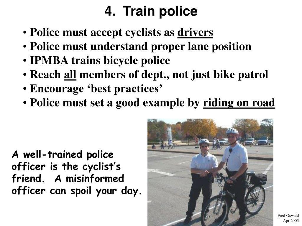 4.  Train police