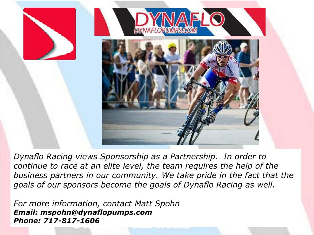 Dynaflo Racing views Sponsorship as a Partnership.  In order to continue to race at an elite level, the team requires the help of the business partners in our community. We take pride in the fact that the goals of our sponsors become the goals of Dynaflo Racing as well.