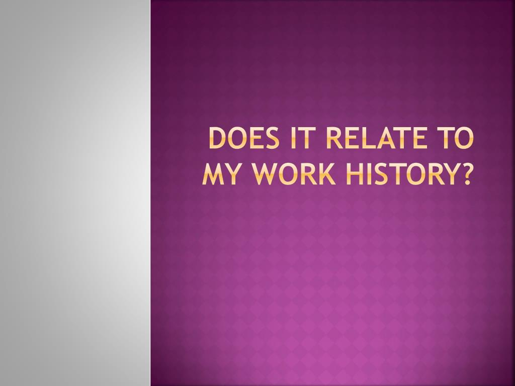 Does it relate to my work history?
