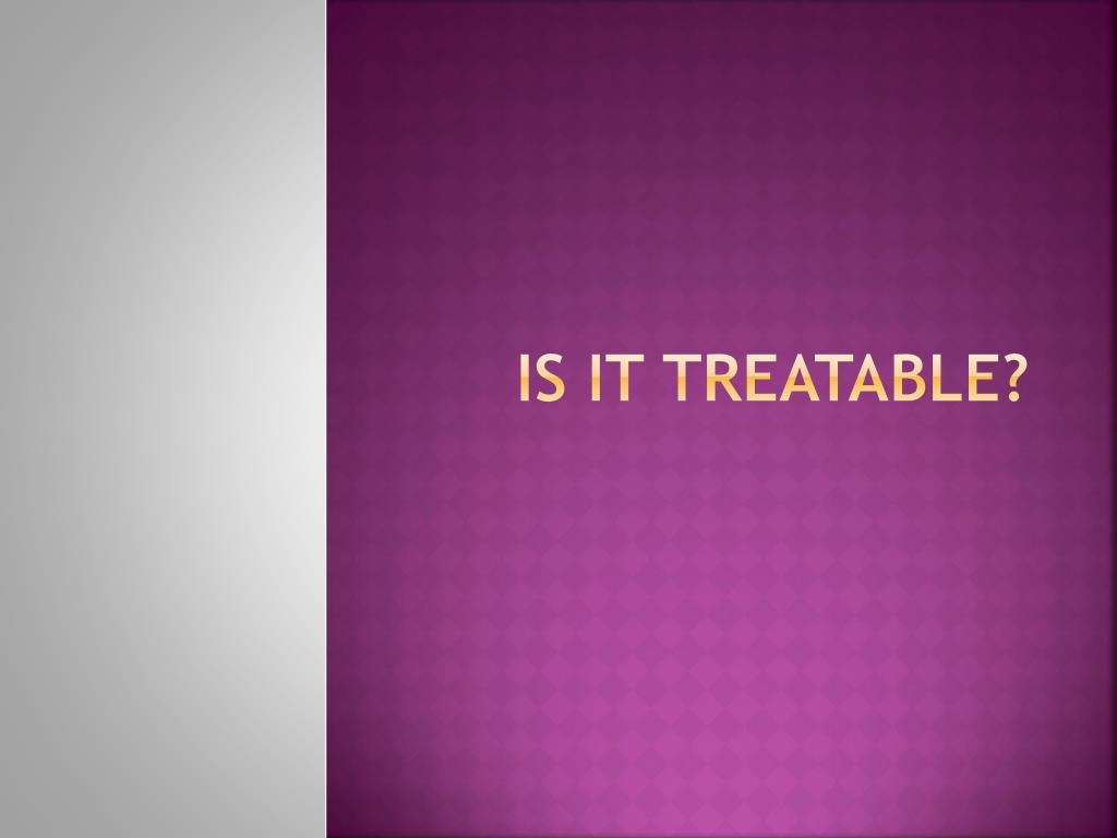 IS IT treatable?