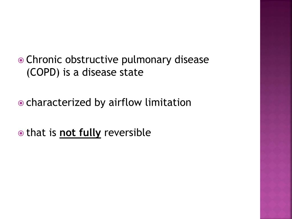 Chronic obstructive pulmonary disease (COPD) is a disease state