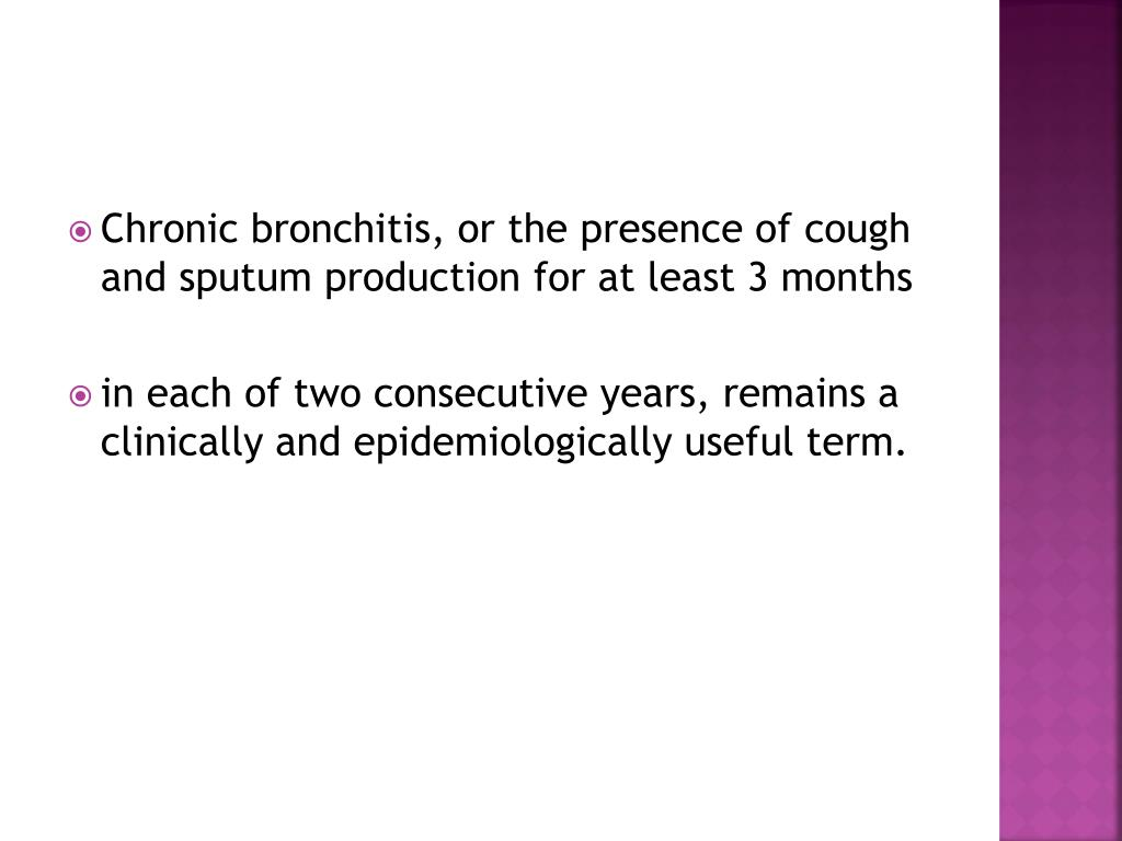 Chronic bronchitis, or the presence of cough and sputum production for at least 3 months