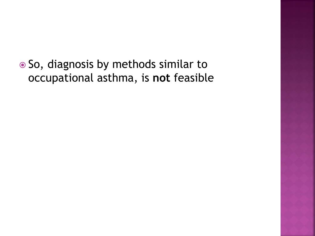 So, diagnosis by methods similar to occupational asthma, is