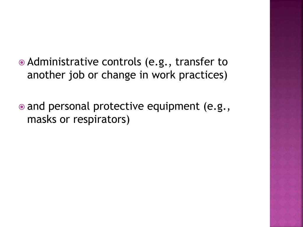 Administrative controls (e.g., transfer to another job or change in work practices)