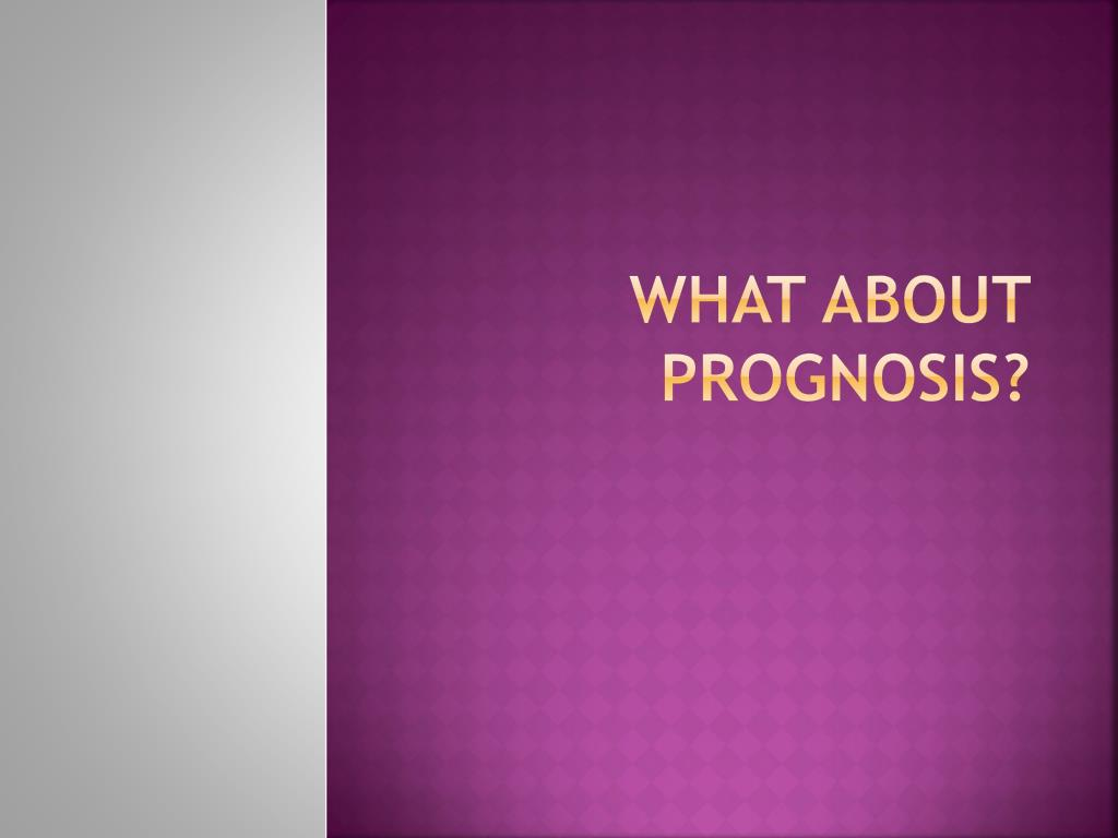 What about prognosis?