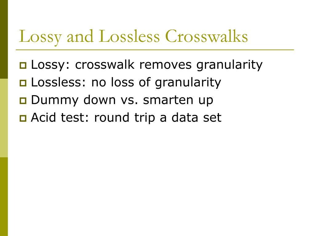 Lossy and Lossless Crosswalks