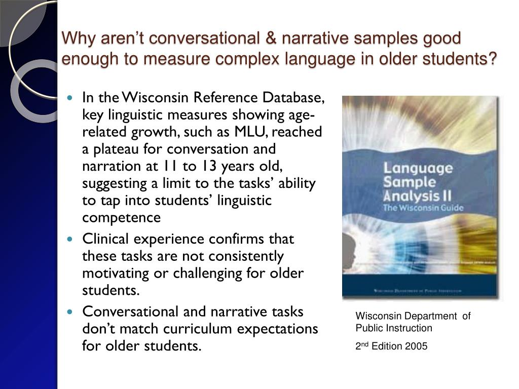 Why aren't conversational & narrative samples good enough to measure complex language in older students?